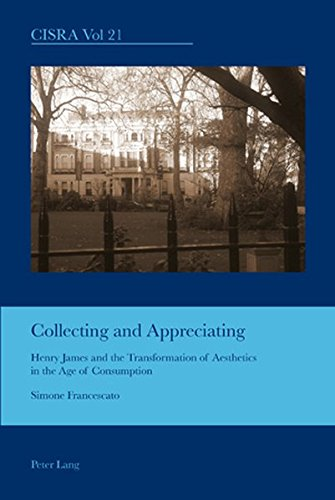 9783034301633: Collecting and Appreciating: Henry James and the Transformation of Aesthetics in the Age of Consumption (Cultural Interactions: Studies in the Relationship between the Arts)