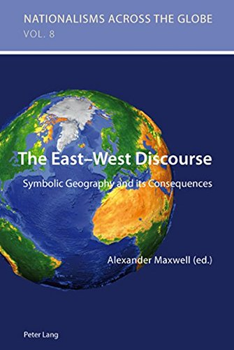 9783034301985: The East-West Discourse: Symbolic Geography and its Consequences (Nationalisms across the Globe)