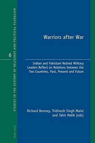 9783034302852: Warriors after War: Indian and Pakistani Retired Military Leaders Reflect on Relations between the Two Countries, Past, Present and Future (Studies in the History of Religious and Political Pluralism)