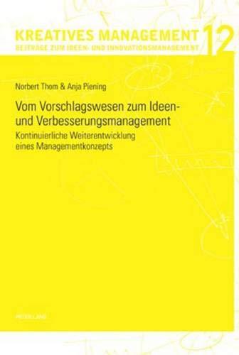 9783034303217: Vom Vorschlagswesen zum Ideen- und Verbesserungsmanagement: Kontinuierliche Weiterentwicklung eines Managementkonzepts (Kreatives Management)
