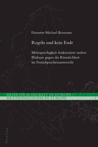 9783034303835: Regeln und kein Ende: Mehrsprachigkeit funktioniert anders: Plädoyer gegen die Künstlichkeit im Fremdsprachenunterricht (Mehrsprachigkeit in Europa / Multilingualism in Europe) (German Edition)