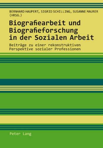 Biografiearbeit und Biografieforschung in der Sozialen Arbeit: Bernhard Haupert