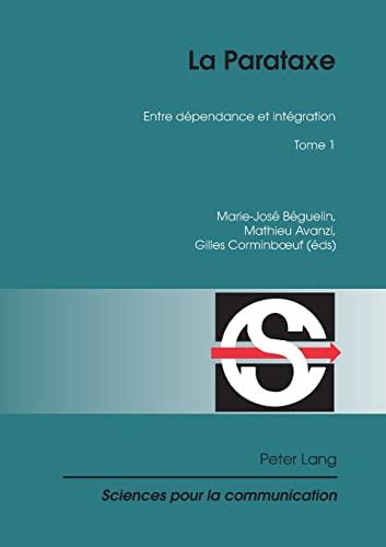 9783034304115: La Parataxe: Tome 1- Entre dépendance et intégration (Sciences pour la communication) (French Edition)