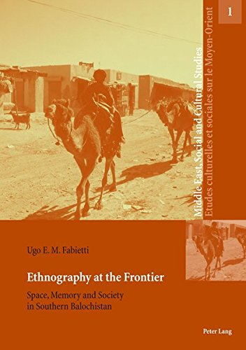 9783034304221: Ethnography at the Frontier: Space, Memory and Society in Southern Balochistan (Middle East, Social and Cultural Studies / Etudes culturelles et sociales sur le Moyen-Orient)