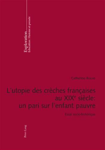 9783034304375: L'utopie des crèches françaises au XIX e siècle : un pari sur l'enfant pauvre: Essai socio-historique (Exploration) (French Edition)