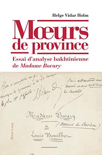 M?urs de province Essai d?analyse bakhtinienne de Madame Bovary- Avec une préface d?Yvan ...