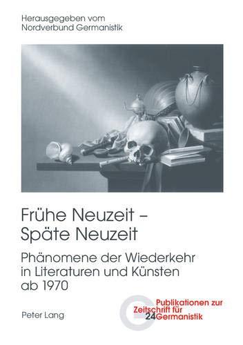 9783034304696: Fruehe Neuzeit - Spaete Neuzeit: Phaenomene Der Wiederkehr in Literaturen Und Kuensten AB 1970 (Publikationen Zur Zeitschrift Fuer Germanistik)