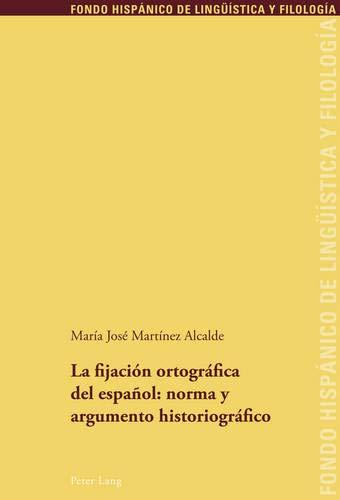 9783034304818: La fijación ortográfica del español: norma y argumento historiográfico (Fondo Hispánico de Lingüística y Filología) (Spanish Edition)