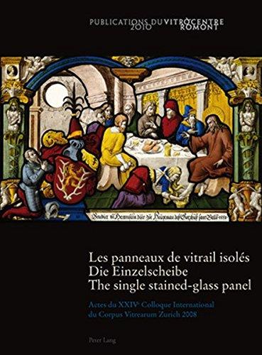 Les panneaux de vitrail isolés. Die Einzelscheibe. The single stained-glass panel: Actes du ...
