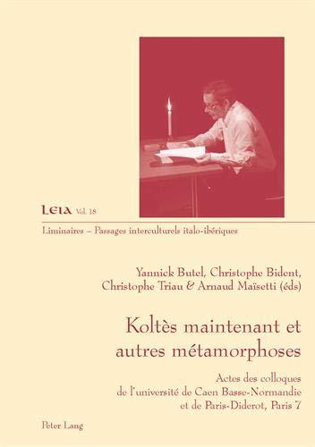 9783034305266: Koltes Maintenant Et Autres Metamorphoses: Actes Des Colloques de L'Universite de Caen Basse-Normandie Et de Paris-Diderot, Paris 7