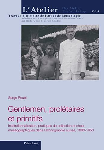 Gentlemen, prolétaires et primitifs: Serge Reubi