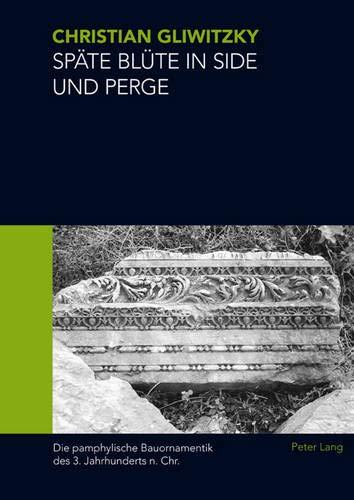 9783034305662: Späte Blüte in Side und Perge: Die pamphylische Bauornamentik des 3. Jahrhunderts n. Chr. (German Edition)