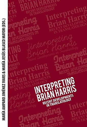 Interpreting Brian Harris: Recent Developments In Translatology: Ivars, Maria Amparo