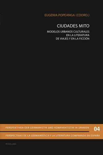 9783034306072: Ciudades Mito: Modelos urbanos culturales en la literatura de viajes y en la ficción (Perspektiven der Germanistik und Komparatistik in Spanien / ... comparada en España) (Spanish Edition)