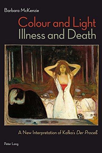 "9783034306331: Colour and Light, Illness and Death: A New Interpretation of Kafka's ""Der Proceß"