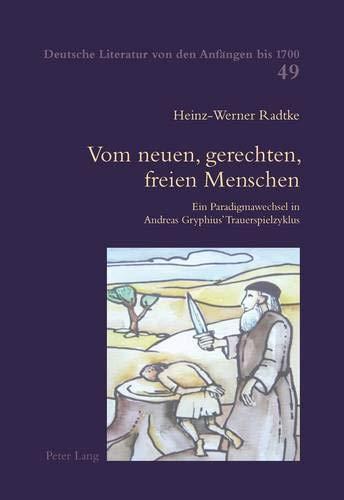 Vom neuen, gerechten, freien Menschen Ein Paradigmawechsel in Andreas Gryphius? Trauerspielzyklus: ...