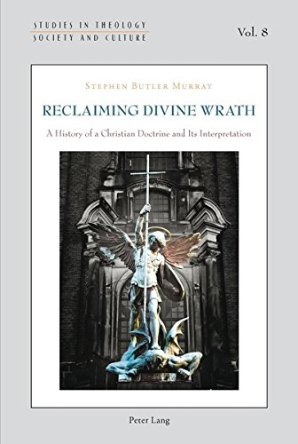 Reclaiming Divine Wrath: A History of a Christian Doctrine and Its Interpretation (Studies in ...