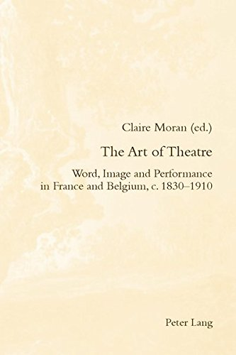 9783034308267: The Art of Theatre: Word, Image and Performance in France and Belgium, C. 1830-1910