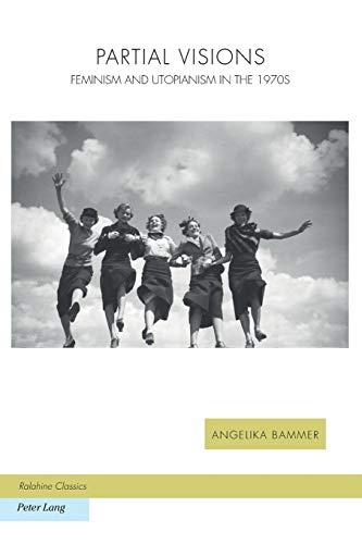 9783034308977: Partial Visions: Feminism and Utopianism in the 1970s (Ralahine Utopian Studies)