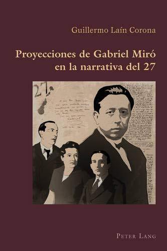 9783034309523: Proyecciones de Gabriel Miró en la narrativa del 27 (Hispanic Studies: Culture and Ideas)