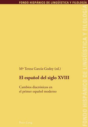 9783034310581: El español del siglo XVIII: Cambios diacrónicos en el primer español moderno (Fondo Hispánico de Lingüística y Filología) (Spanish Edition)