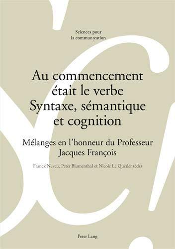 9783034310635: Au Commencement Etait Le Verbe. Syntaxe, Semantique Et Cognition: Melanges En L'Honneur Du Professeur Jacques Francois