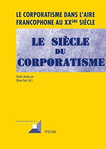 Le corporatisme dans l'aire francophone au XXème siècle: Olivier Dard