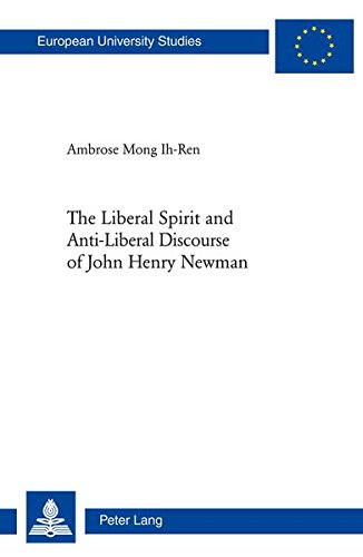 The Liberal Spirit and Anti-Liberal Discourse of John Henry Newman: Ih-Ren, Ambrose Mong