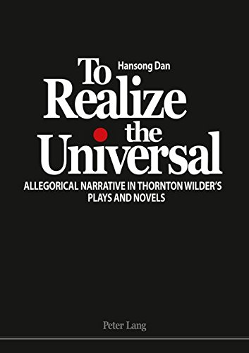 9783034310819: To Realize the Universal: Allegorical Narrative in Thornton Wilder's Plays and Novels
