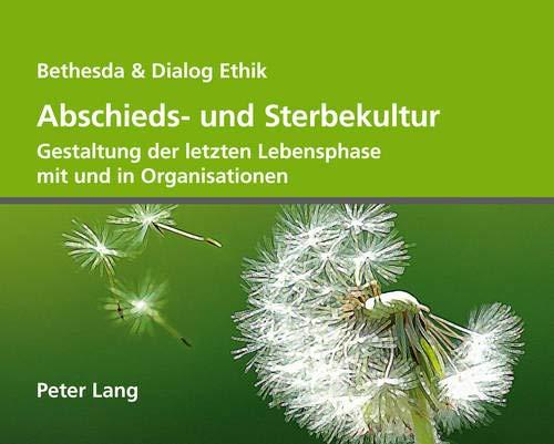 9783034310918: Abschieds- und Sterbekultur: Gestaltung der letzten Lebensphase mit und in Organisationen