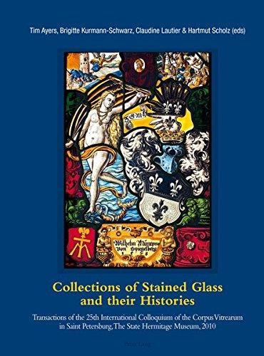 9783034311632: Collections of Stained Glass and their Histories / Glasmalerei-Sammlungen und ihre Geschichte / Les Collections de vitraux et leur histoire: ... Hermitage Museum, 2010 /Akten des 25. Interna