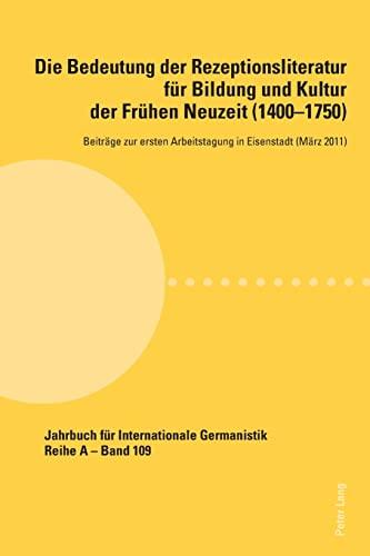 9783034311861: Die Bedeutung der Rezeptionsliteratur für Bildung und Kultur der Frühen Neuzeit (1400-1750), Bd. 1: Beiträge zur ersten Arbeitstagung in Eisenstadt ... Internationale Germanistik) (German Edition)