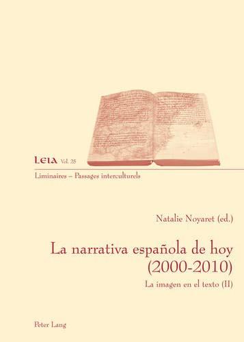 9783034312127: La narrativa española de hoy (2000-2010): La imagen en el texto (II) (Liminaires – Passages interculturels) (Spanish Edition)