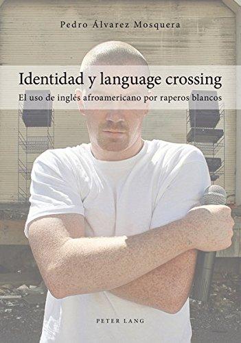 9783034312202: Identidad y language crossing: El uso de inglés afroamericano por raperos blancos (Spanish Edition)