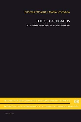 9783034312455: Textos castigados: La censura literaria en el Siglo de Oro (Perspektiven der Germanisitk und Komparatistik in Spanien / Perspectivas de la germanística y la literatura comparada en España)