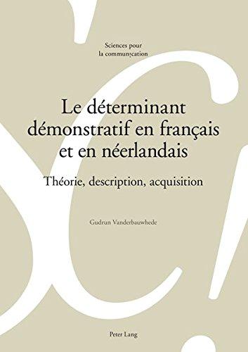 9783034312523: Le déterminant démonstratif en français et en néerlandais: Théorie, description, acquisition (Sciences pour la communication) (French Edition)