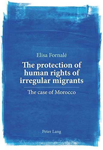 The protection of human rights of irregular migrants: The case of Morocco: Elisa FornalÃ