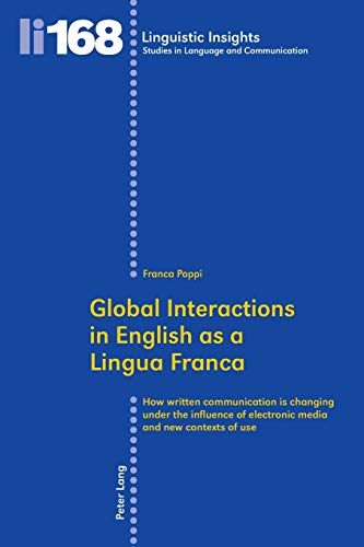 9783034312769: Global Interactions in English as a Lingua Franca: How written communication is changing under the influence of electronic media and new contexts of use (Linguistic Insights)