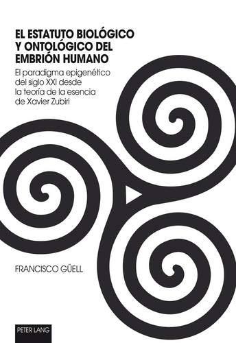 9783034312820: El Estatuto Biológico Y Ontológico Del Embrión Humano: El paradigma epigenético del siglo XXI desde la teoría de la esencia de Xavier Zubiri (Spanish Edition)