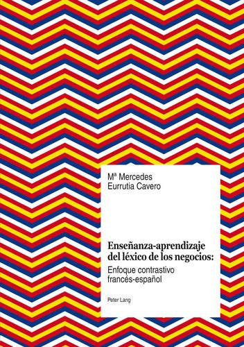 9783034312899: Ensenanza-aprendizaje del lexico de los negocios / Teaching and Learning Vocabulary of Business: Enfoque contrastivo frances-espanol / French-Spanish Contrastive Approach