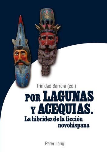Por lagunas y acequias: La hibridez de la ficción novohispana (Spanish Edition): Peter Lang AG, ...
