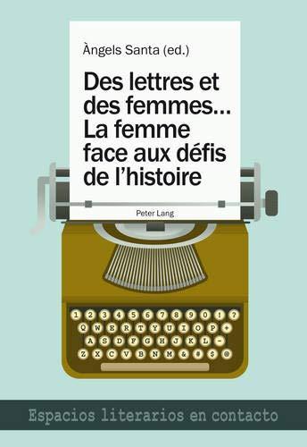 9783034313674: Des Lettres Et Des Femmes, La Femme Face Aux Défis De L?histoire: Questions on Method and Language