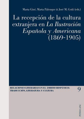 9783034313865: La recepción de la cultura extranjera en «La Ilustración Española y Americana»(1869-1905) (Relaciones literarias en el ámbito Hispánico) (Spanish Edition)