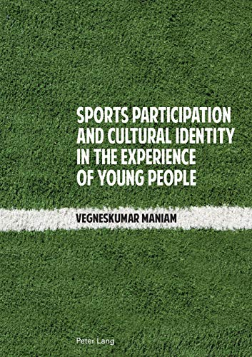 Sports Participation and Cultural Identity in the Experience of Young People: Maniam, Vegneskumar
