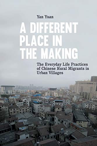 9783034314923: A Different Place in the Making: The Everyday Life Practices of Chinese Rural Migrants in Urban Villages