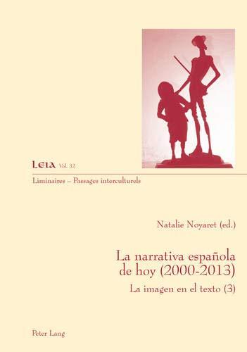 9783034315418: La narrativa española de hoy (2000-2013): Le imagen en el texto (3) (Liminaires – Passages interculturels) (Spanish Edition)
