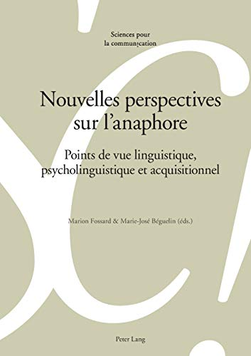9783034315456: Nouvelles perspectives sur l'anaphore: Points de vue linguistique, psycholinguistique et acquisitionnel (Sciences pour la communication) (French Edition)