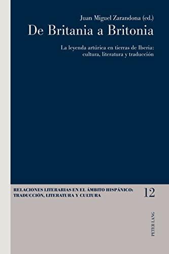 9783034315579: de Britania a Britonia: La Leyenda Arturica En Tierras de Iberia: Cultura, Literatura y Traduccion (Relaciones Literarias en el Ambito Hispanico)