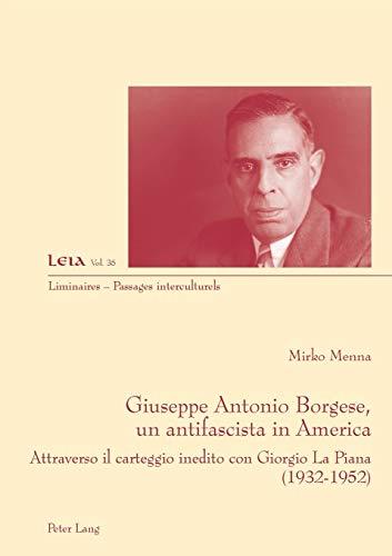 Giuseppe Antonio Borgese, un antifascista in America Attraverso il carteggio inedito con Giorgio La...
