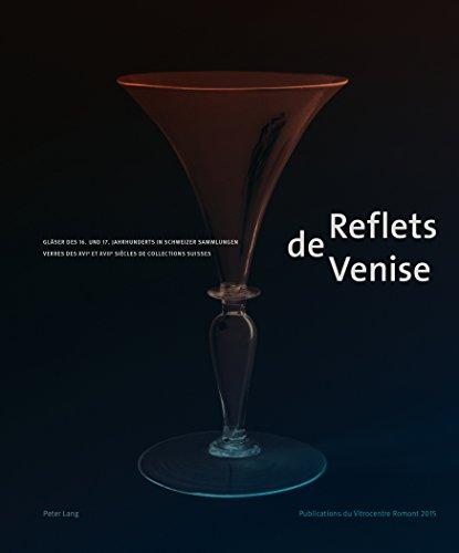 9783034316651: Reflets de Venise: Gläser des 16. und 17. Jahrhunderts in Schweizer Sammlungen - Verres des XVI e et XVII e siècles de collections suisses (French and German Edition)